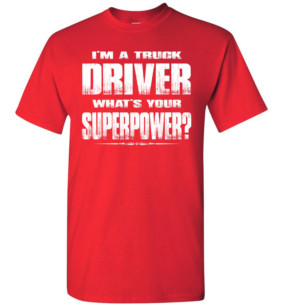 I'm A Truck Driver Whats Your Superpower? Funny Trucker Shirts red