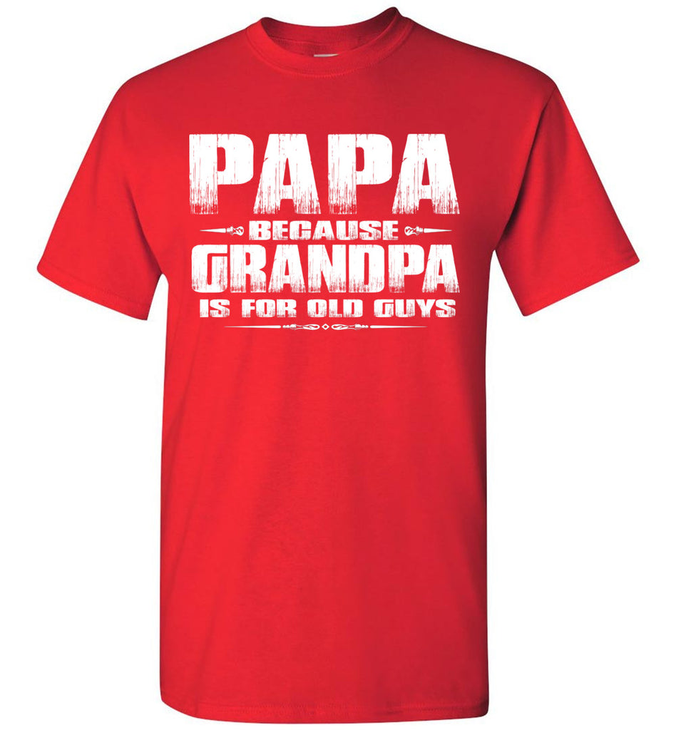 Papa t shirt, Papa Because Grandpa Is For Old Guys red