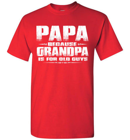 Image of Papa t shirt, Papa Because Grandpa Is For Old Guys red