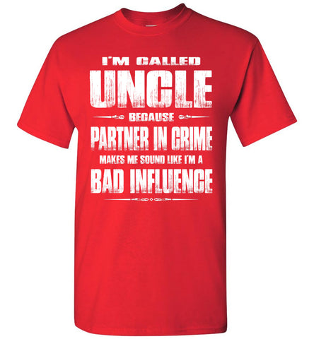 Image of I'm Called Uncle Because Partner In Crime Makes Me Sound Like I'm A Bad Influence Uncle tshirts red