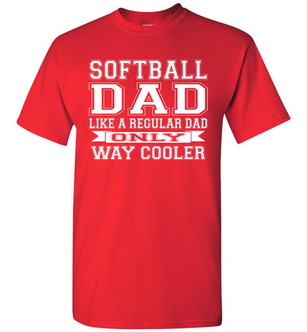 Image of Softball Dad Like A Regular Dad Only Way Cooler Softball Dad Shirts red