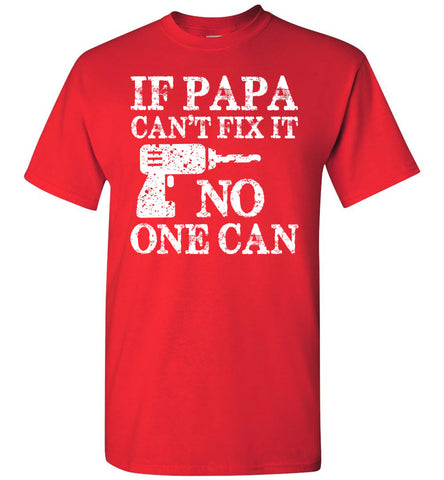 Image of If Papa Can't Fix It No One Can Papa Tshirts red