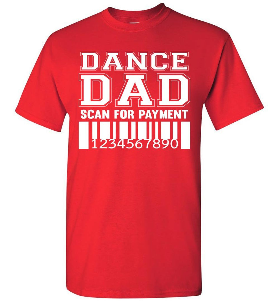 Dance Dad Scan For Payment Funny Dance Dad Shirts red