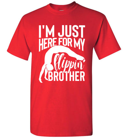 Image of I'm Just Here For My Flippin' Brother Gymnastics Brother/Sister Tshirt unisex red