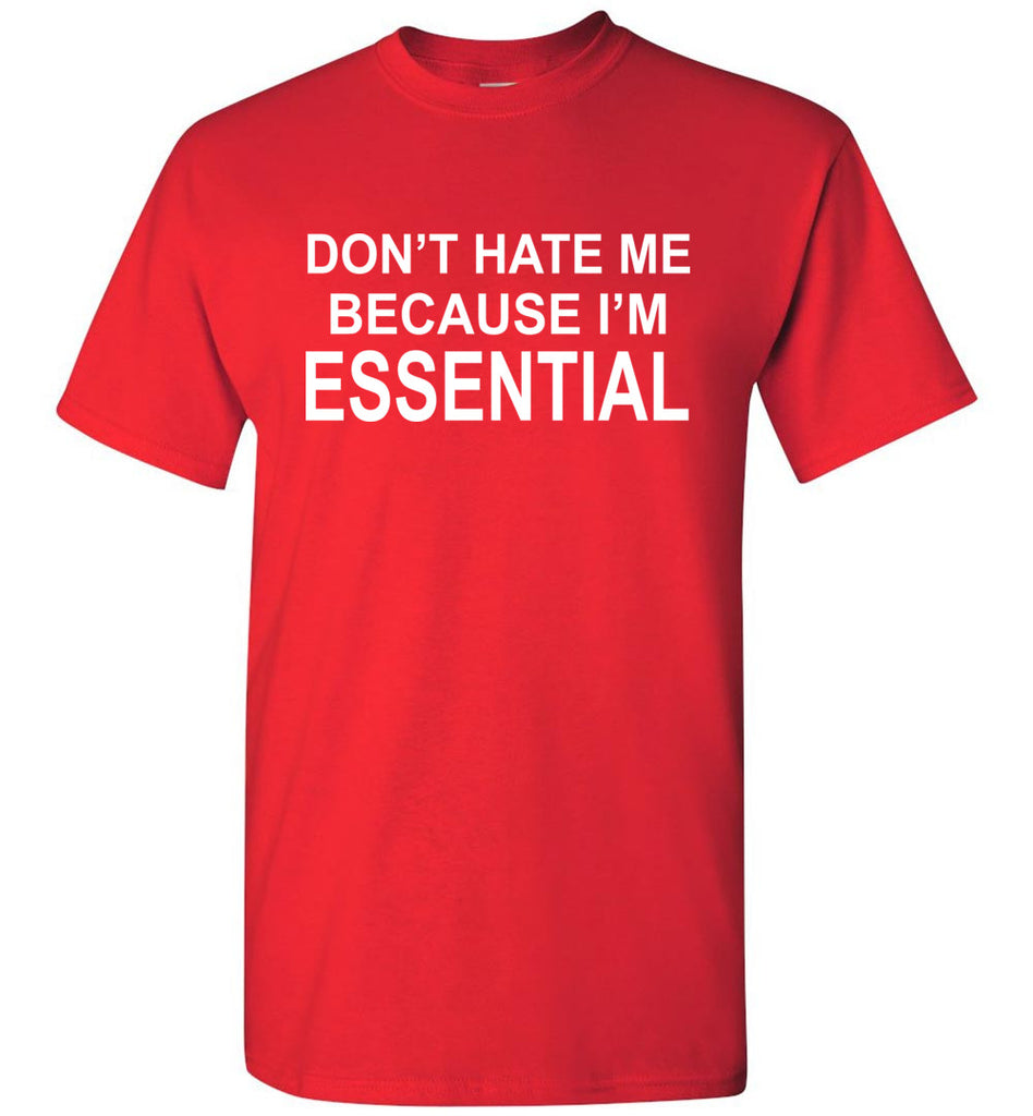 Don't Hate Me Because I'm Essential Worker Tshirt red