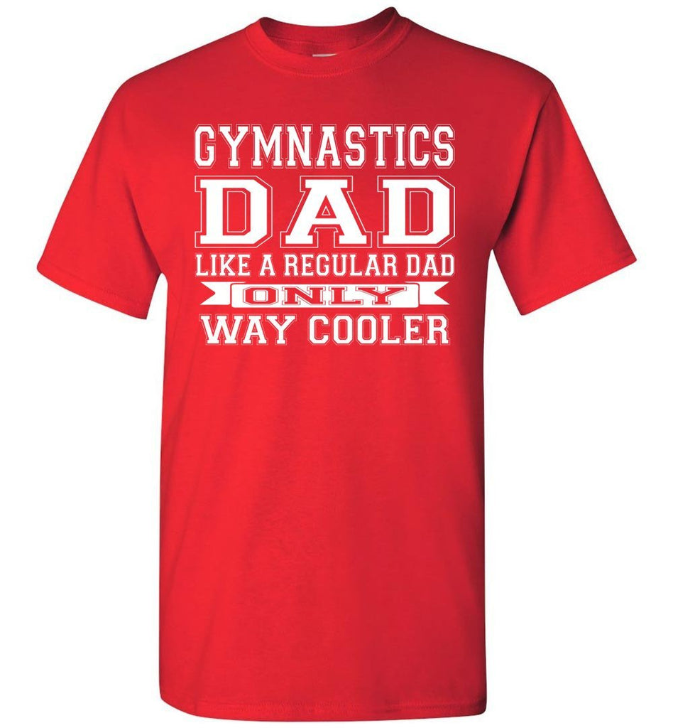 Like A Regular Dad Only Way Cooler Funny Gymnastics Dad Shirts red