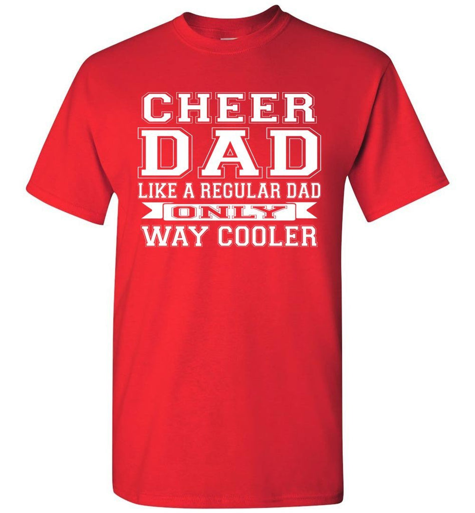 Cheer Dad Like A Regular Dad Only Way Cooler Cheer Dad T Shirt red