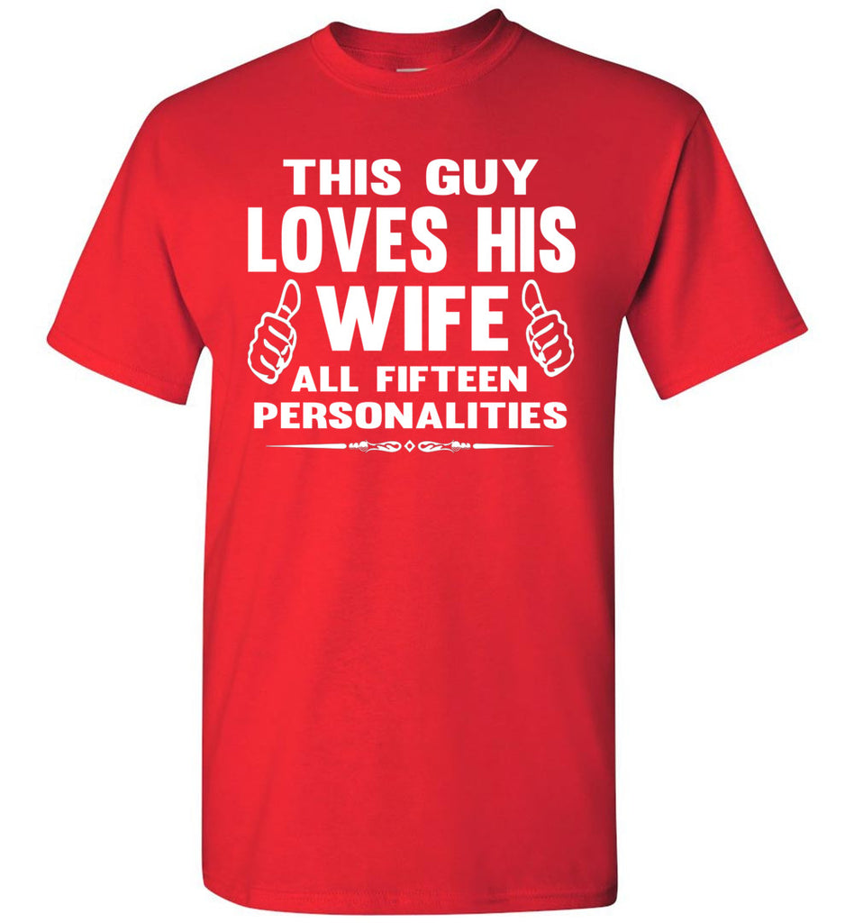 This Guy Loves His Wife All Fifteen Personalities Funny Husband Shirts red