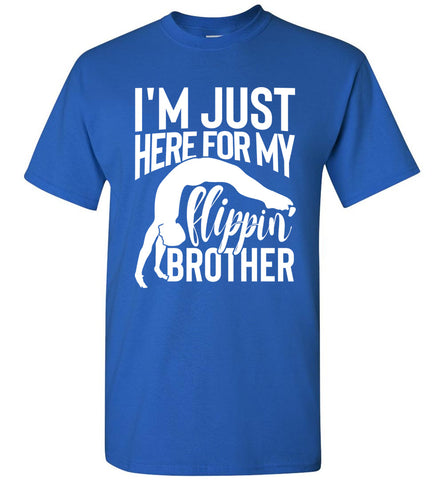 Image of I'm Just Here For My Flippin' Brother Gymnastics Brother/Sister Tshirt unisex royal
