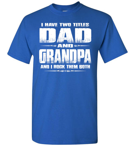 Dad Grandpa Rock Them Both Grandpa Dad T Shirt royal