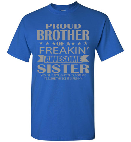 Image of Proud Brother Of A Freakin' Awesome Sister Funny T Shirts For Brother royal