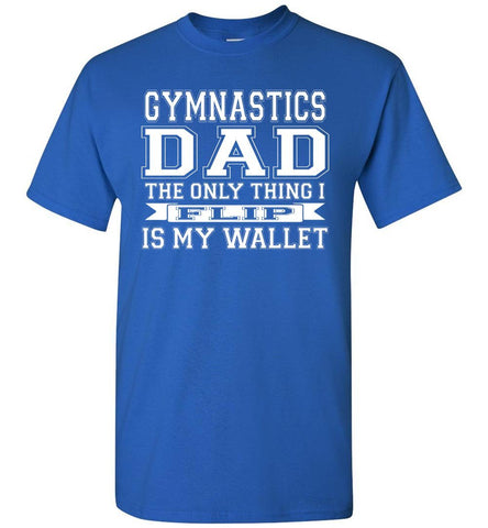 Gymnastics Dad The Only Thing I Flip Is My Wallet Funny Gymnastics Dad Shirts royal