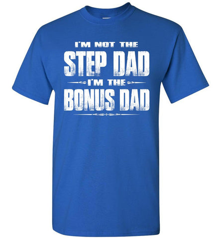 I'm Not The Step Dad I'm The Bonus Dad Step Dad T Shirts royal