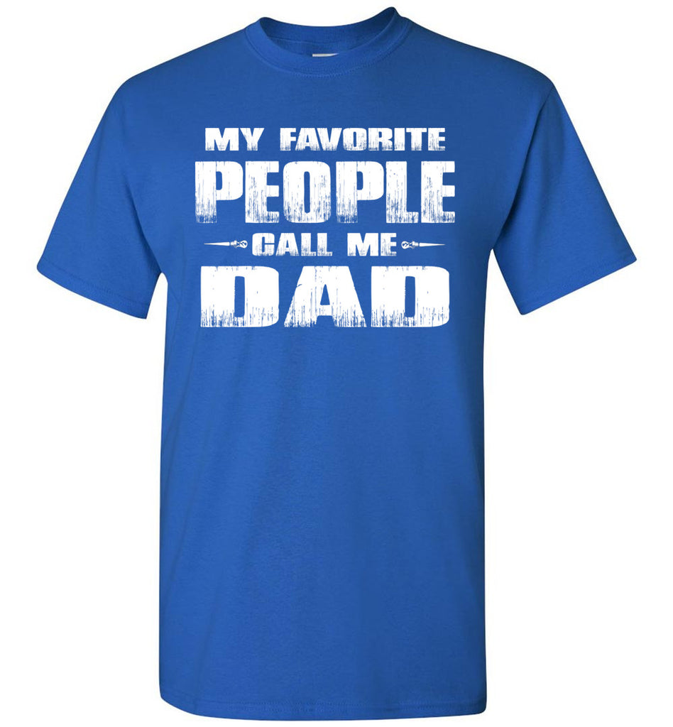 My Favorite People Call Me Dad T Shirts royal