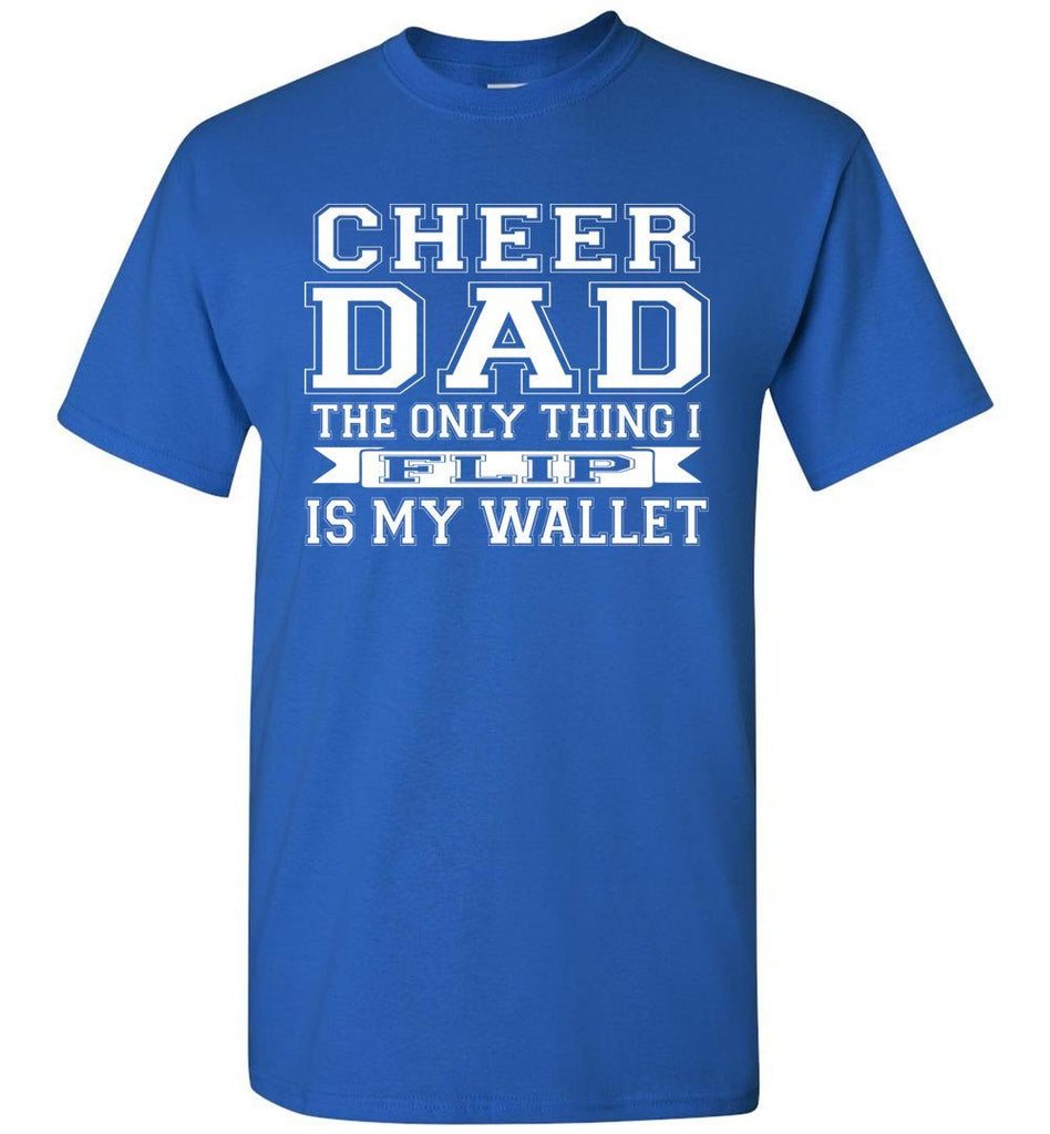 The Only Thing I Flip Is My Wallet Cheer Dad Shirts royal