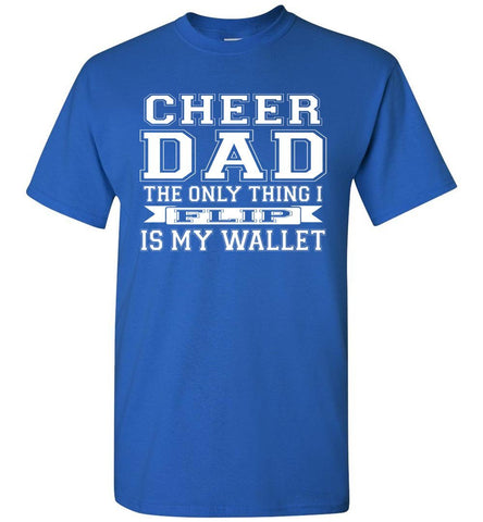 Image of The Only Thing I Flip Is My Wallet Cheer Dad Shirts royal