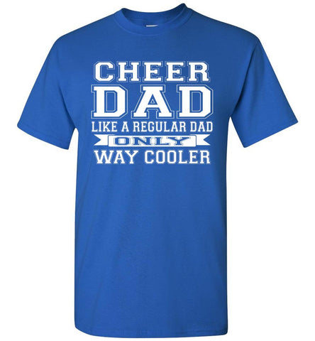 Image of Cheer Dad Like A Regular Dad Only Way Cooler Cheer Dad T Shirt royal