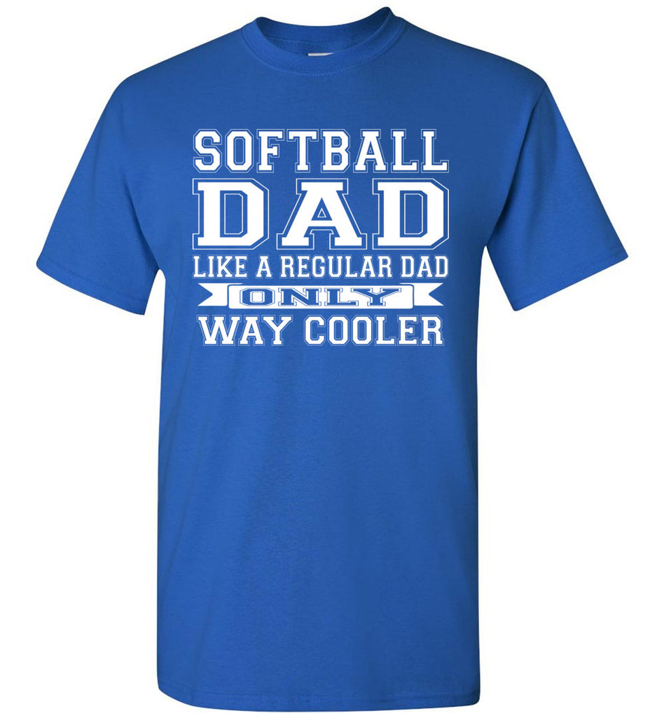 Softball Dad Like A Regular Dad Only Way Cooler Softball Dad Shirts royal