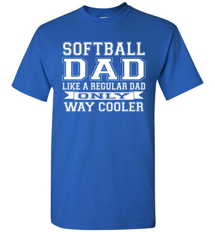 Image of Softball Dad Like A Regular Dad Only Way Cooler Softball Dad Shirts royal