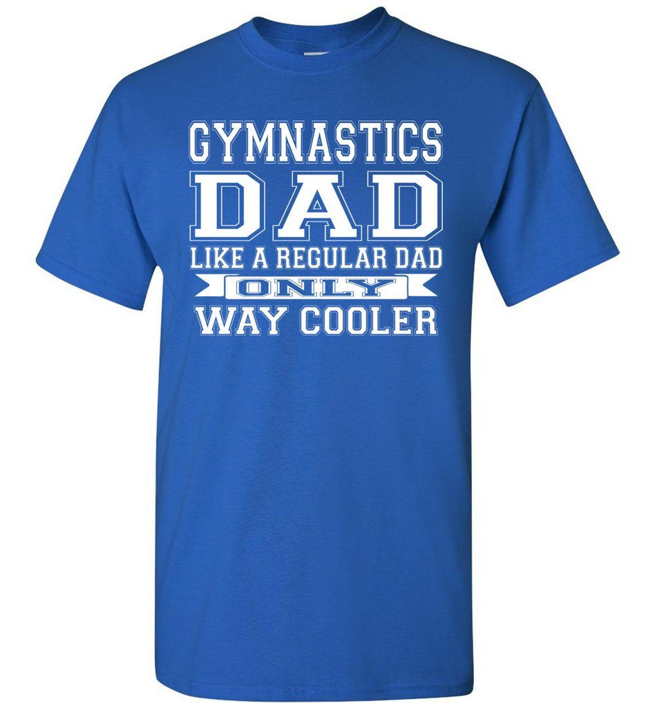 Like A Regular Dad Only Way Cooler Funny Gymnastics Dad Shirts royal