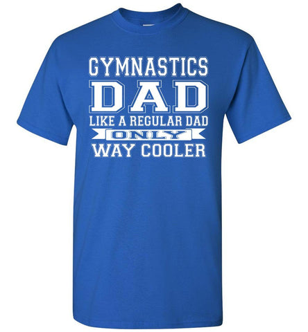 Image of Like A Regular Dad Only Way Cooler Funny Gymnastics Dad Shirts royal