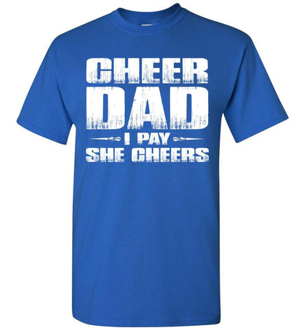 I Pay She Cheers Cheer Dad Shirts royal