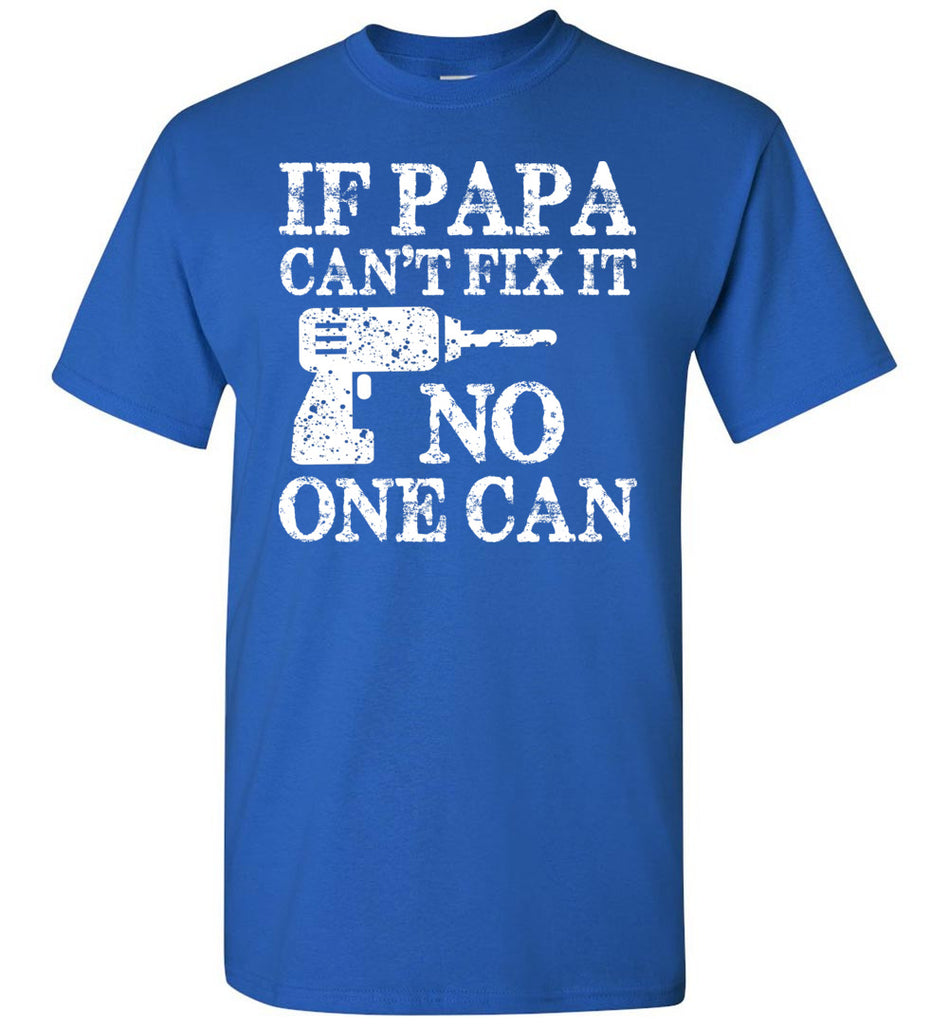 If Papa Can't Fix It No One Can Papa Tshirts royal