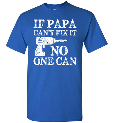 Image of If Papa Can't Fix It No One Can Papa Tshirts royal