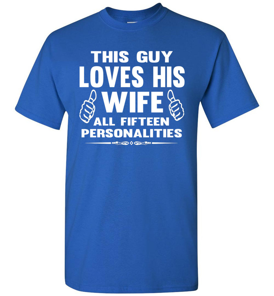 This Guy Loves His Wife All Fifteen Personalities Funny Husband Shirts royal