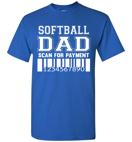 Image of Softball Dad Scan For Payment Funny Softball Dad Shirts royal