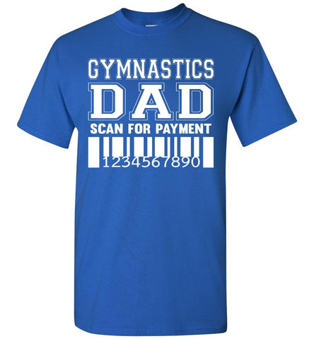 Image of Gymnastics Dad Scan For Payment Funny Gymnastics Dad Shirts royal