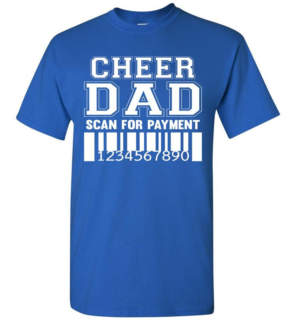 Cheer Dad Scan For Payment Funny Cheer Dad Shirts royal