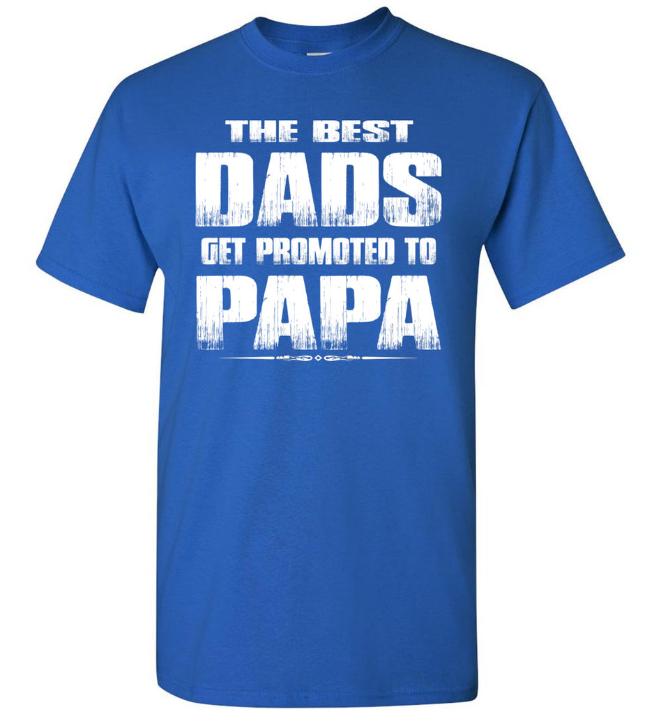The Best Dads Get Promoted To Papa Tshirt royal