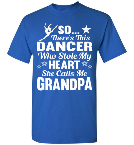Dance Grandpa T Shirt | So There's This Dancer Who Stole My Heart She Calls Me Grandpa royal
