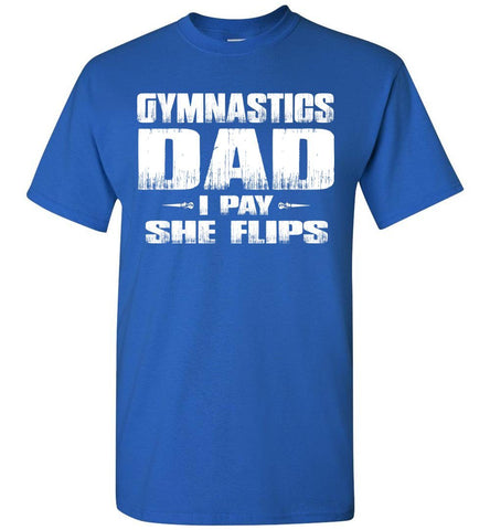 Image of Gymnastics Dad Shirt I Pay She Flips Funny Gymnastics Dad Shirts royal