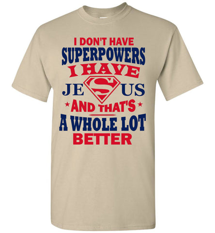 Image of I Don't Have Superpowers I Have Jesus And That's A Whole Lot Better Jesus Superhero Shirt sand