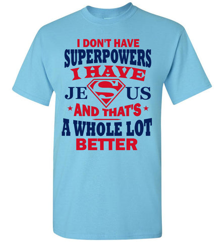 Image of I Don't Have Superpowers I Have Jesus And That's A Whole Lot Better Jesus Superhero Shirt sky