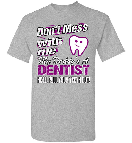 Image of Don't Mess With Me My Daddy's A Dentist Daughter Shirt My Daddy is a Dentist baby gifts youth  sports gray
