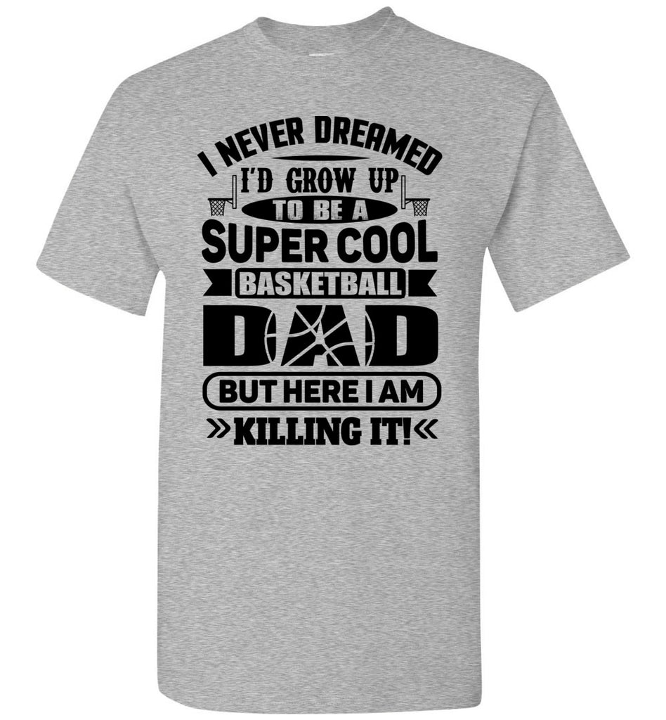 Super Cool Funny Basketball Dad Shirts sports gray