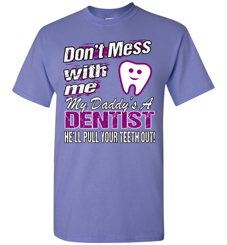 Don't Mess With Me My Daddy's A Dentist Daughter Shirt My Daddy is a Dentist baby gifts youth violet