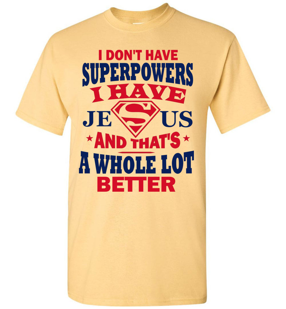 I Don't Have Superpowers I Have Jesus And That's A Whole Lot Better Jesus Superhero Shirt yellow haze