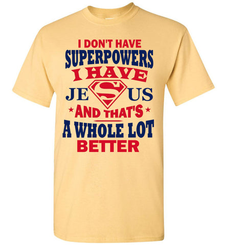 Image of I Don't Have Superpowers I Have Jesus And That's A Whole Lot Better Jesus Superhero Shirt yellow haze