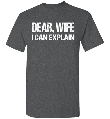 Dear Wife I Can Explain Funny Husband Shirt dark heather