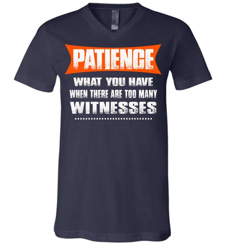 Patience What You Have When There Are To Many Witnesses Sarcastic t shirts, Funny T Shirt Slogans canvas v-neck navy