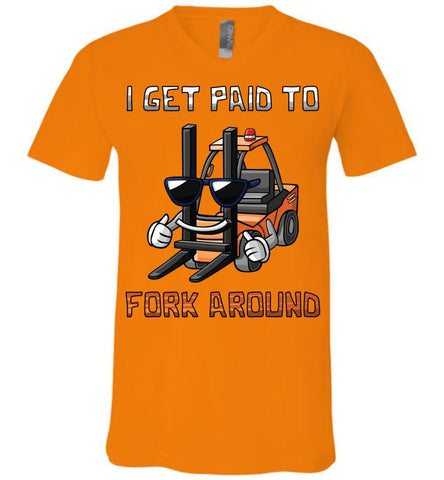 I Get Paid To Fork Around Funny Forklift T Shirts canvas v-neck orange