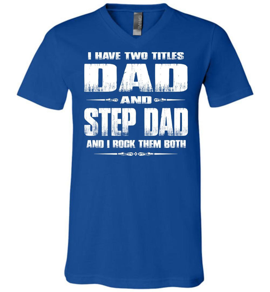 Dad And Step Dad And I Rock Them Both Step Dad T Shirts Canvas v-neck royal