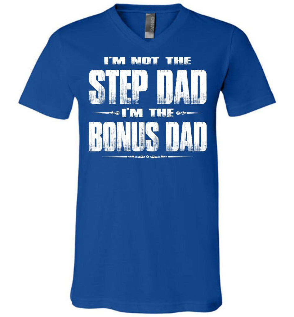 I'm Not The Step Dad I'm The Bonus Dad Step Dad T Shirts canvas v-neck royal