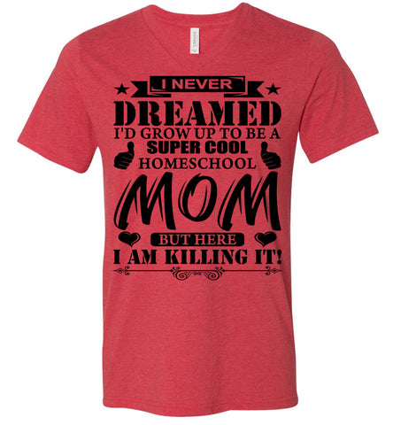 Image of I Never Dreamed I'd Grow Up To Be A Super Cool Homeschool Mom Tshirt heather red
