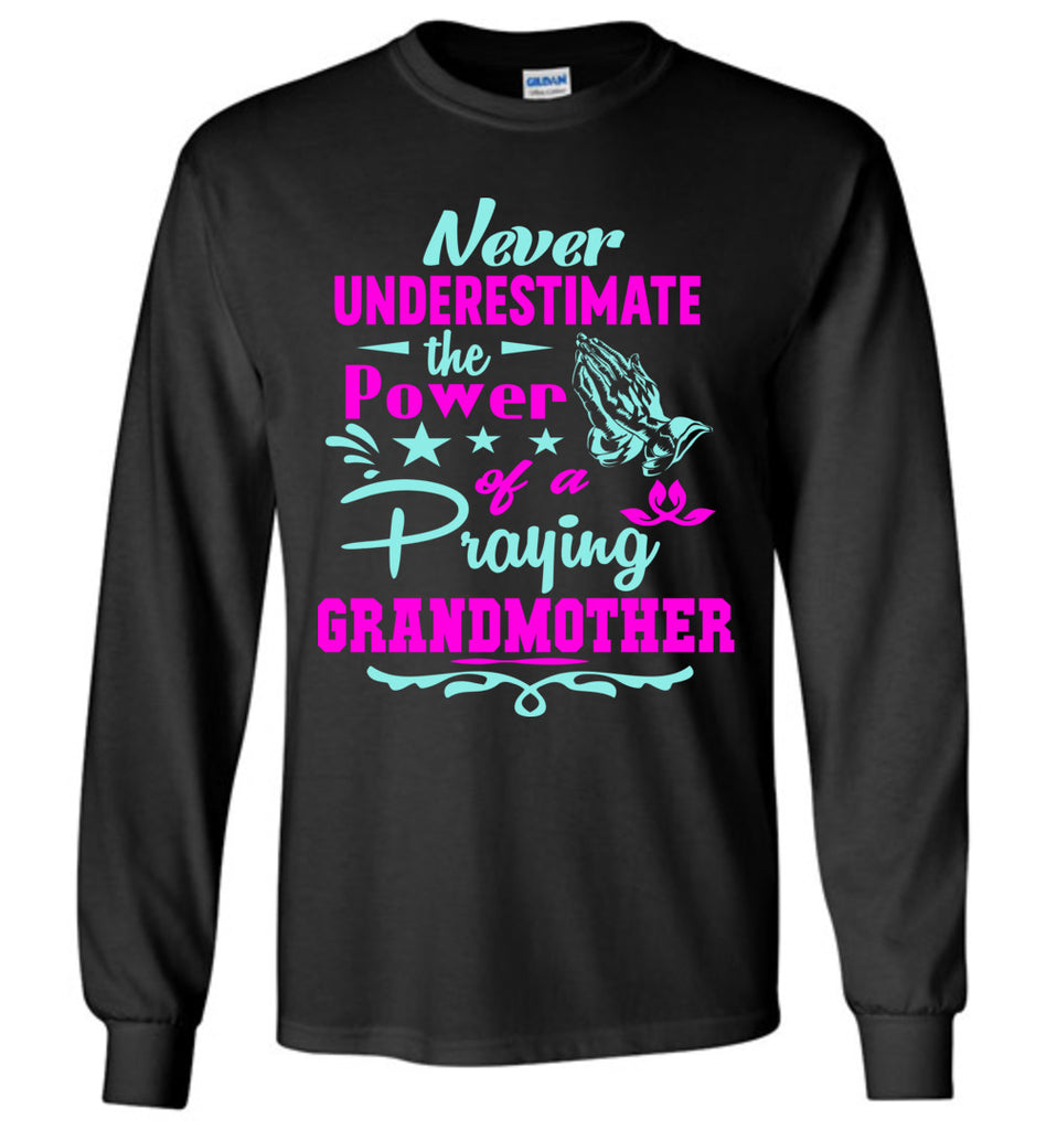 Never Underestimate The Power Of A Praying Grandmother Long Sleeve Tee black