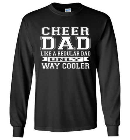 Cheer Dad Like A Regular Dad Only Way Cooler Cheer Dad T Shirt Long Sleeve black